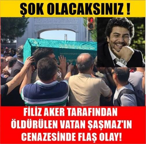 FİLİZ AKER TARAFINDAN ÖLDÜRÜLEN VATAN ŞAŞMAZ'IN CENAZESİNDE FLAŞ OLAY!