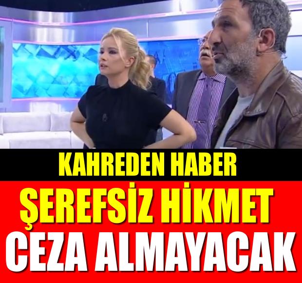 KAHREDEN HABER!! ŞEREFSİZ HİKMET CEZA  ALMAYACAK!!