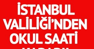 SON DAKİKA! İSTANBUL VALİLİĞİ'NDEN 'OKUL SAATİ' KARARI!