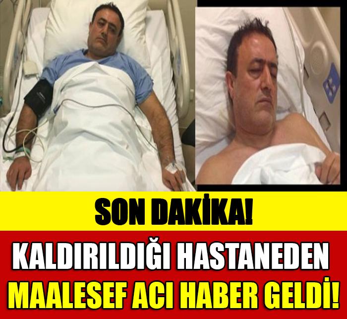 SON DAKİKA! MAHMUT TUNCER'İN APAR TOPAR KALDIRILDIĞI HASTANEDEN MAALESEF ACI HABER GELDİ!