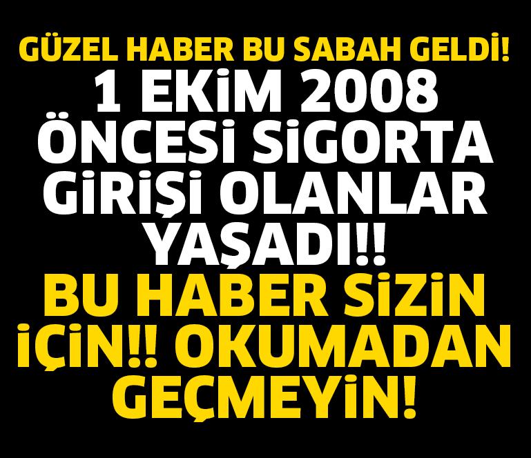 1 EKİM 2008 ÖNCESİ SİGORTA GİRİŞİ OLANLAR YAŞADI!! BU HABER SİZİN İÇİN!! OKUMADAN GEÇMEYİN!