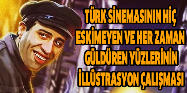 Türk Sinemasının Hiç Eskimeyen ve Her Zaman Güldüren Yüzlerinin İllüstrasyon Çalışması
