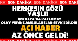 SON DAKİKA!! ANTALYA'DA PATLAMA!! OLAY YERİNE AMBULANSLAR SEVK EDİLDİ!!