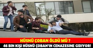 HÜSNÜ ÇOBAN'IN CENAZESİNE TAM 46 BİN KİŞİ GİDİYOR..!