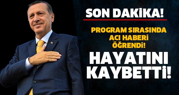 SON DAKİKA! RECEP TAYYİP ERDOĞAN'DAN ACI HABER GELDİ! HAYATINI KAYBETTİ...
