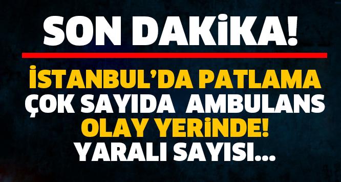 SON DAKİKA! İSTANBUL'DA PATLAMA! ÇOK SAYIDA...