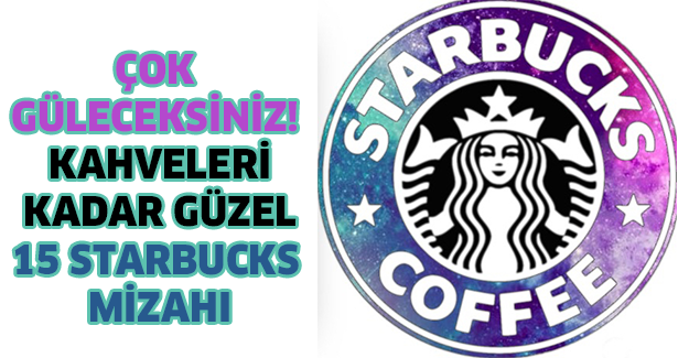 Çok Güleceksiniz! Kahveleri Kadar Güzel 15 Starbucks Mizahı