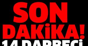 SON DAKİKA 14 DARBECİ YAKALANDI!
