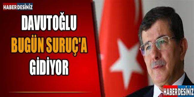 Davutoğlu bugün Suruç'a gidiyor