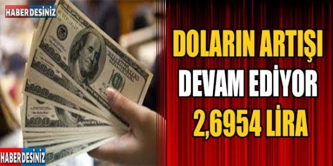 Doların artışı devam ediyor; 2,6954 lira