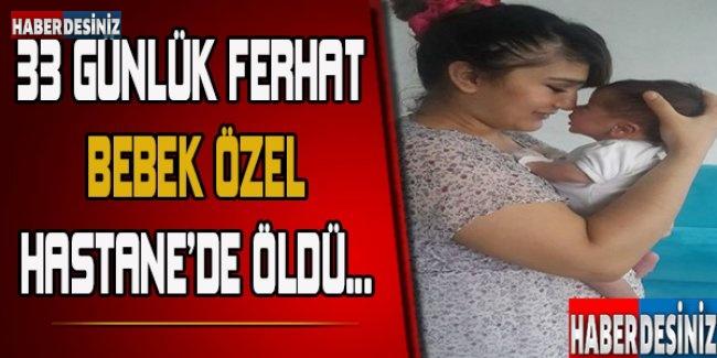 33 günlük Ferhat bebek özel hastanede öldü