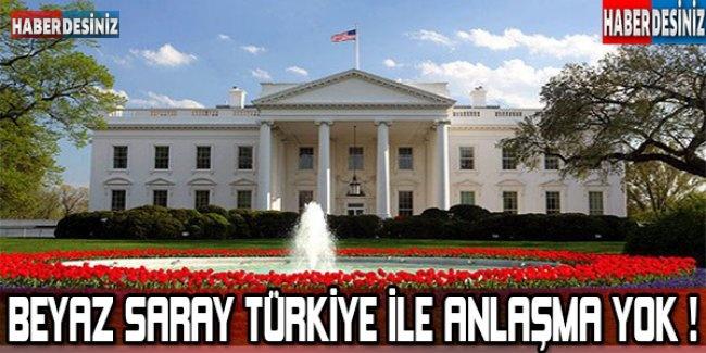 Beyaz Saray: Türkiye ile bir anlaşma yok