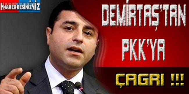 DEMİRTAŞ'TAN PKK'YA ÇAĞRI!