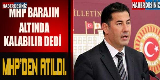 'MHP BARAJIN ALTINDA KALABILIR ' DEDİ MHP'DEN ATILDI.