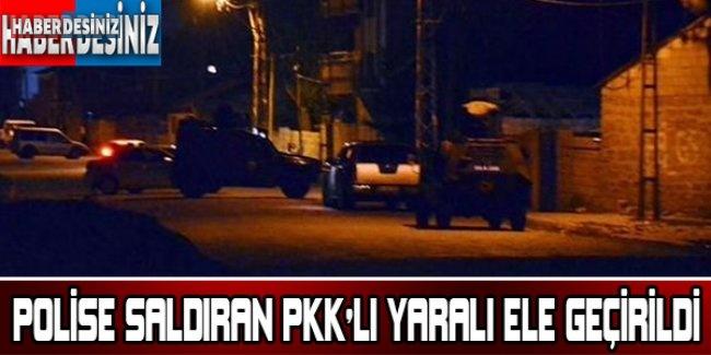 POLİSE SALDIRAN PKK'LI YARALI ELE GEÇİRİLDİ