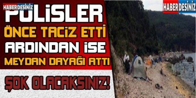 POLİSLER ÖNCE TACİZ ETTİ ARDINDAN İSE MEYDAN  DAYAGI ATTI
