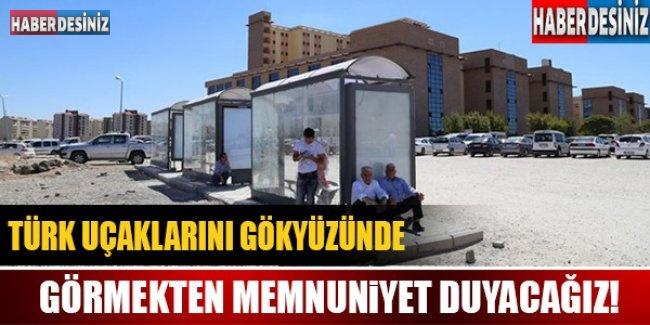Türk uçaklarını gökyüzünde görmekten memnuniyet duyacağız !