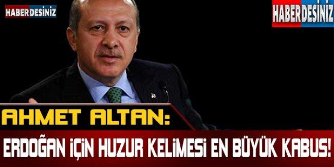 Ahmet Altan: Erdoğan için 'huzur' kelimesi en büyük kabus !