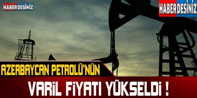 Azerbaycan petrolünün varil fiyatı 51,21 dolara yükseldi !