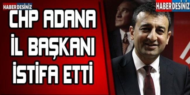 CHP Adana İl Başkanı istifa etti