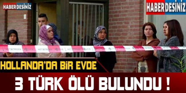 Hollanda'da bir evde 3 Türk ölü bulundu !