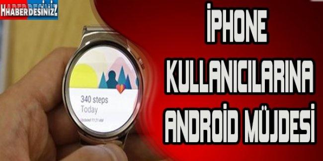 iPhone kullanıcılarına Android müjdesi