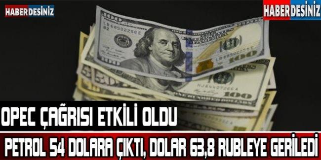 OPEC çağrısı etkili oldu; petrol 54 dolara çıktı, dolar 63,8 rubleye geriledi