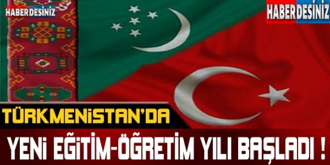Türkmenistan'da yeni eğitim-öğretim yılı başladı !