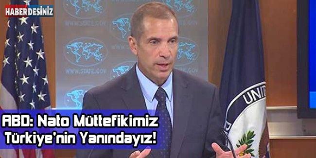 ABD: Nato Müttefikimiz Türkiye'nin Yanındayız