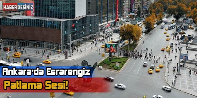 Ankara'da Esrarengiz Patlama Sesi