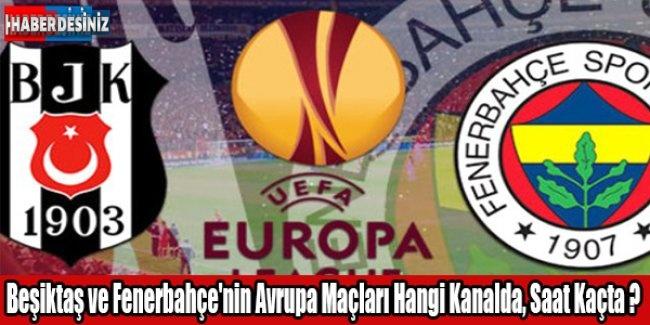 Beşiktaş ve Fenerbahçe'nin Avrupa Maçları Hangi Kanalda, Saat Kaçta ?