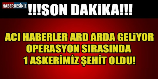 DİCLE'DE BÜYÜK OPERASYON, 1 ŞEHİT