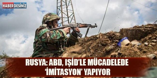 Rusya: ABD, IŞİD'le mücadelede 'imitasyon' yapıyor