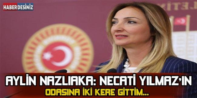Aylin Nazlıaka: Necati Yılmaz'ın odasına iki kere gittim...