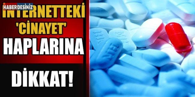 İnternetteki 'cinayet' haplarına dikkat!