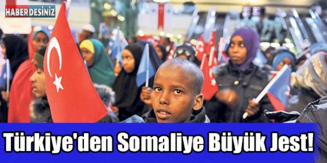 Türkiye'den Somaliye Büyük Jest!