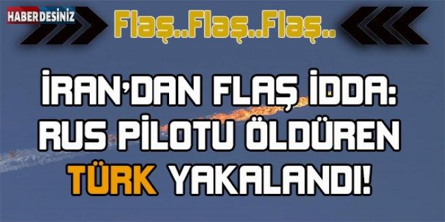 İran'dan flaş iddia: Rus pilotu öldüren Türk yakalandı!