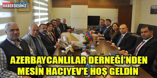 AZERBAYCANLILAR DERNEĞİ'NDEN MESİN HACIYEV'E HOŞ GELDİN