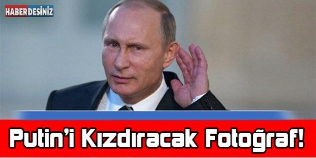 Putin'i Kızdıracak Fotoğraf!