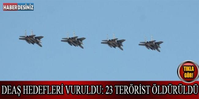 DEAŞ hedefleri vuruldu: 23 terörist öldürüldü