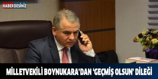 Milletvekili Boynukara'dan 'Geçmiş Olsun' Dileği