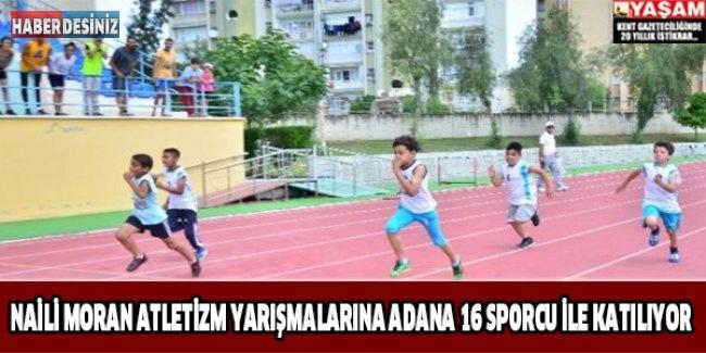 Naili Moran Atletizm Yarışmalarına Adana 16 Sporcu İle Katılıyor