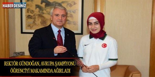 Rektör Gündoğan, Avrupa Şampiyonu Öğrenciyi Makamında Ağırladı