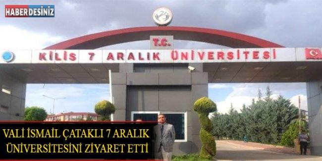 Vali İsmail Çataklı 7 Aralık Üniversitesini Ziyaret Etti