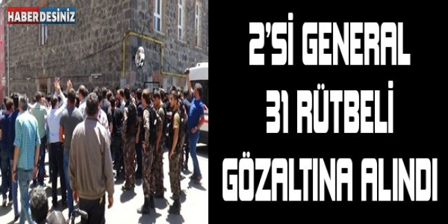 2'Sİ GENERAL 31 RÜTBELİ GÖZALTINA ALINDI