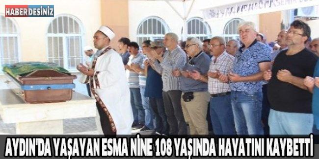 Aydın'da yaşayan Esma Nine 108 yaşında hayatını kaybetti