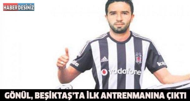 Gönül, Beşiktaş'ta ilk antrenmanına çıktı