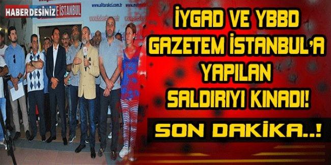 İYGAD ve YBBD Gazetem İstanbul'a yapılan saldırıyı kınadı!
