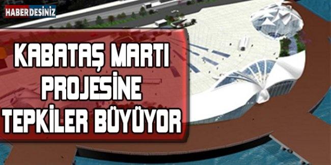 KABATAŞ MARTI PROJESİNE TEPKİLER BÜYÜYOR