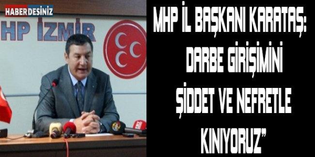 """MHP İl Başkanı Karataş: """"Darbe girişimini şiddet ve nefretle kınıyoruz"""""""